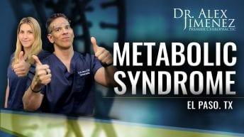Dr. Alex Jimenez Podcast: Metabolic Syndrome | El Paso, TX Chiropractor