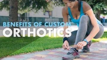 Benefits of Custom Orthotics
