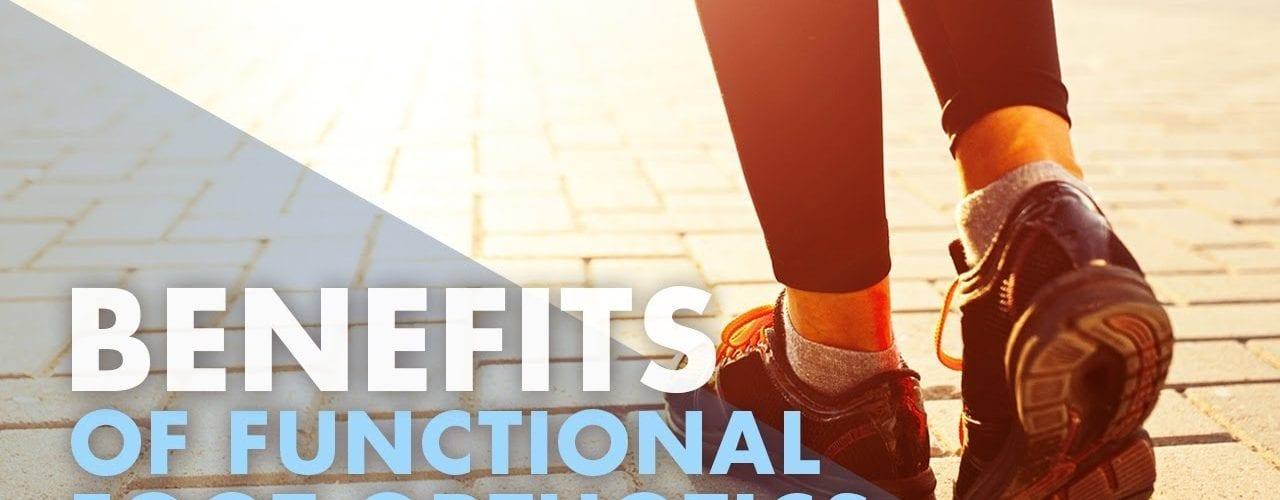 Benefits of Functional Foot Orthotics