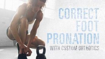Improve Foot Pronation with Custom Foot Orthotics Featured Image
